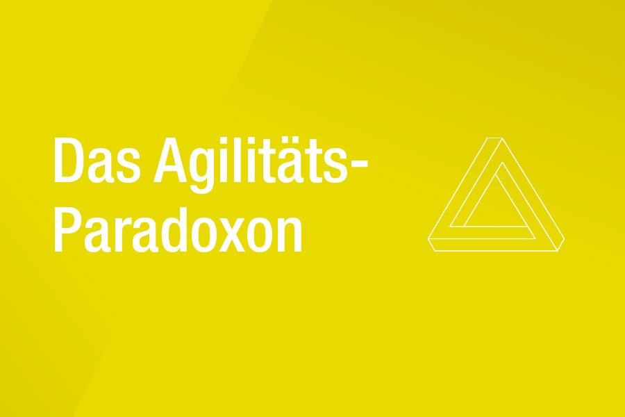 Das Agilitäts-Paradoxon